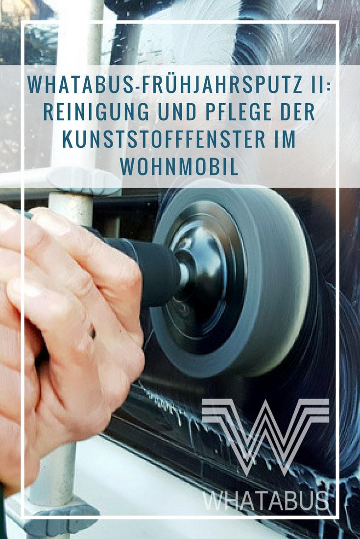 WHATABUS-Frühjahrsputz II: Reinigung und Pflege der Kunststofffenster im Wohnmobil